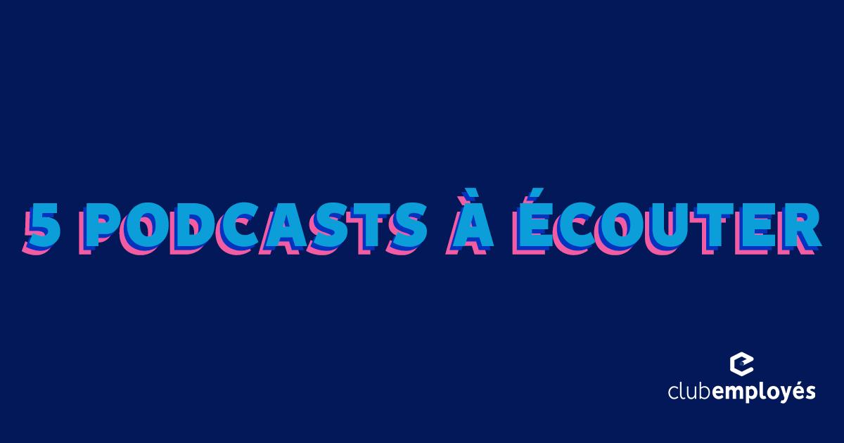 Les 5 podcasts que vous vous devez d'écouter !