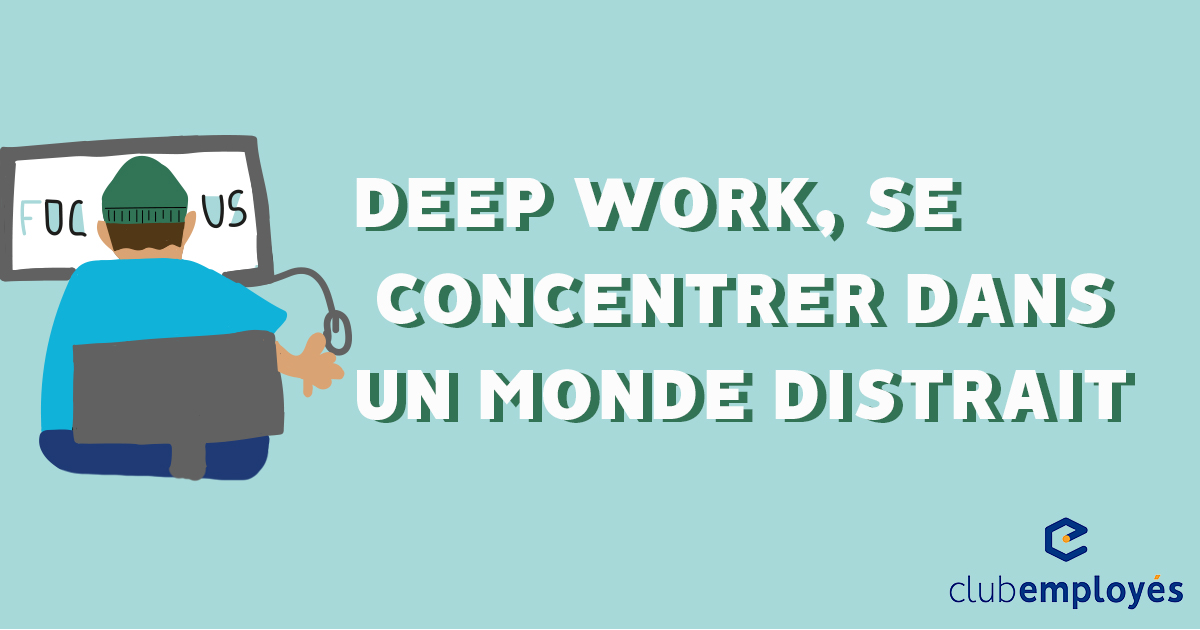 Deep Work, comment se concentrer dans un monde distrait
