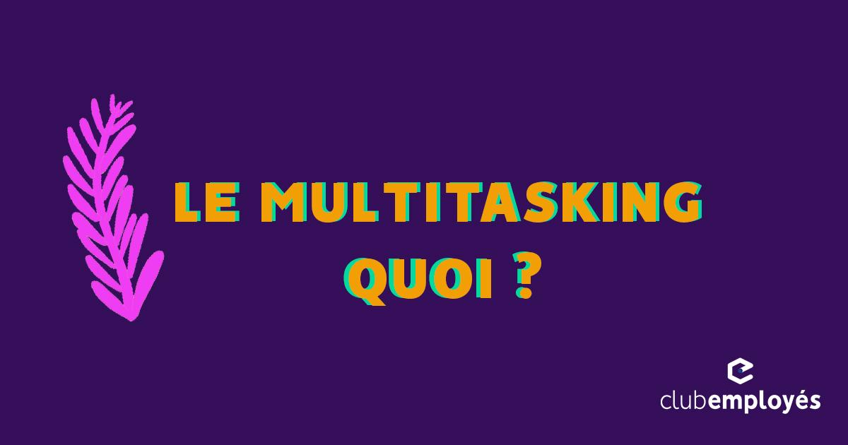 Multitasking, l'art de faire plusieurs choses en même temps
