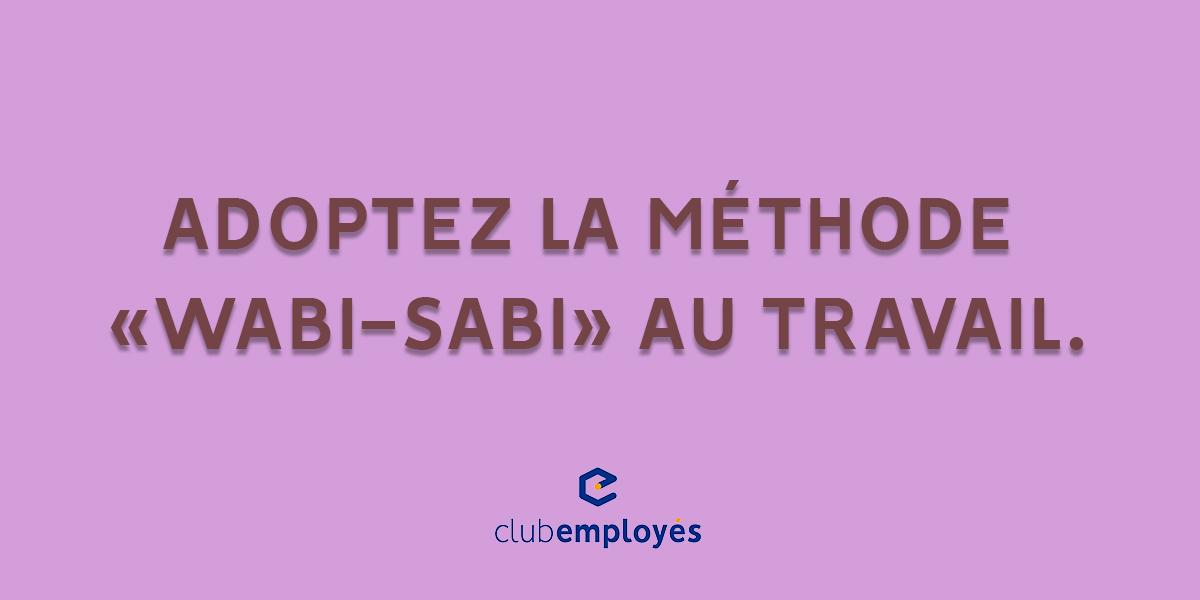 "Adoptez la méthode ""Wabi-Sabi"" au travail"
